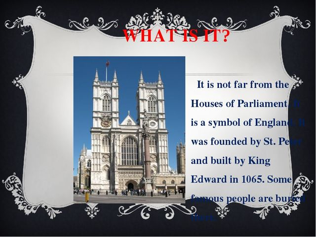 WHAT IS IT? It is not far from the Houses of Parliament. It is a symbol of E...