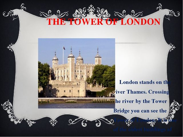 THE TOWER OF LONDON London stands on the river Thames. Crossing the river by...