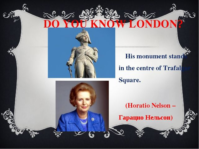DO YOU KNOW LONDON? His monument stands in the centre of Trafalgar Square. (...
