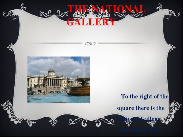 THE NATIONAL GALLERY To the right of the square there is the National Galler...