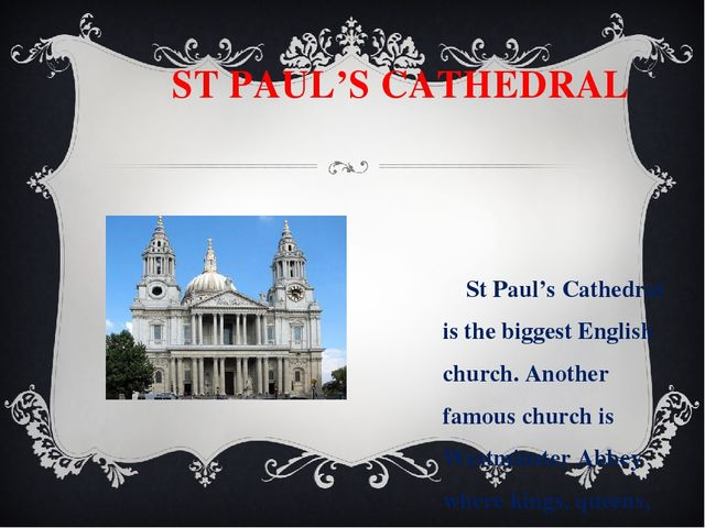 ST PAUL'S CATHEDRAL St Paul's Cathedral is the biggest English church. Anoth...