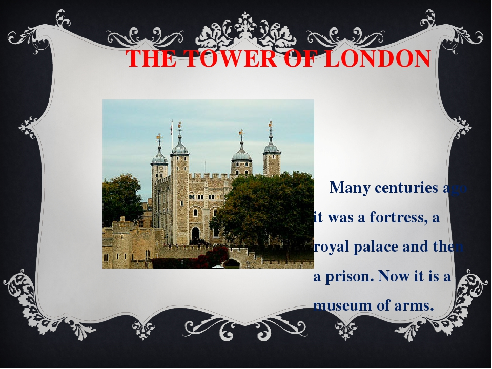 THE TOWER OF LONDON Many centuries ago it was a fortress, a royal palace and...