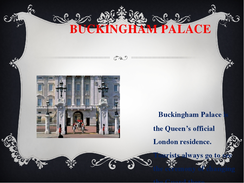 BUCKINGHAM PALACE Buckingham Palace is the Queen's official London residence...