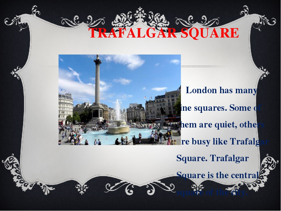 TRAFALGAR SQUARE London has many fine squares. Some of them are quiet, other...