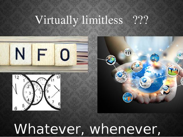 Virtually limitless ??? Whatever, whenever, wherever