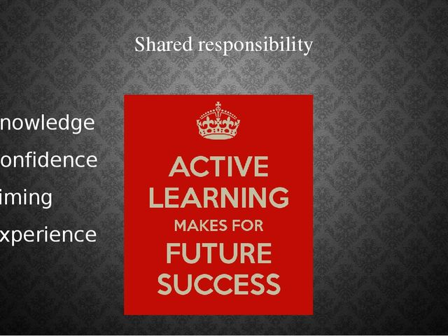 Shared responsibility Knowledge Confidence Timing Experience