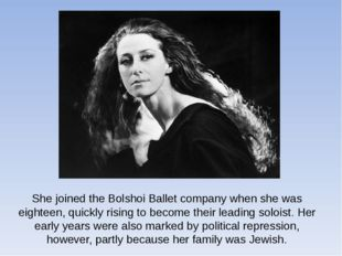 She joined theBolshoi Balletcompany when she was eighteen, quickly rising t