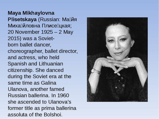 Maya Mikhaylovna Plisetskaya(Russian:Ма́йя Миха́йловна Плисе́цкая; 20 Novem...
