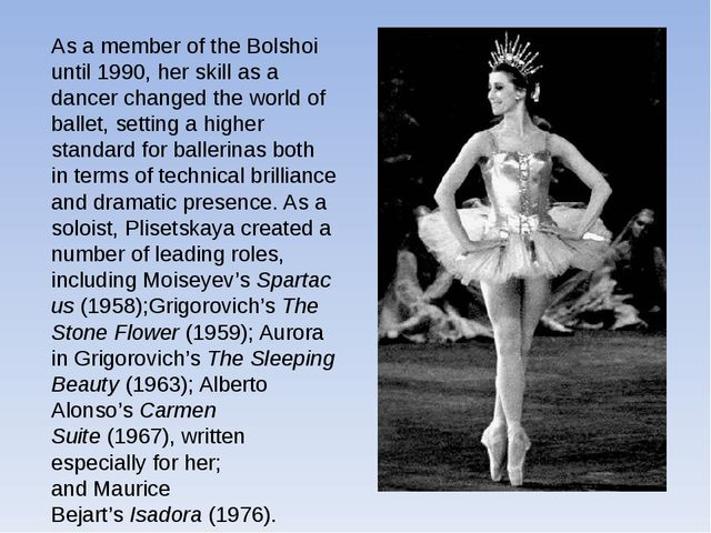 As a member of the Bolshoi until 1990, her skill as a dancer changed the worl...