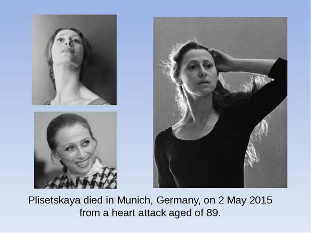 Plisetskaya died inMunich, Germany, on 2 May 2015 from aheart attack aged o...