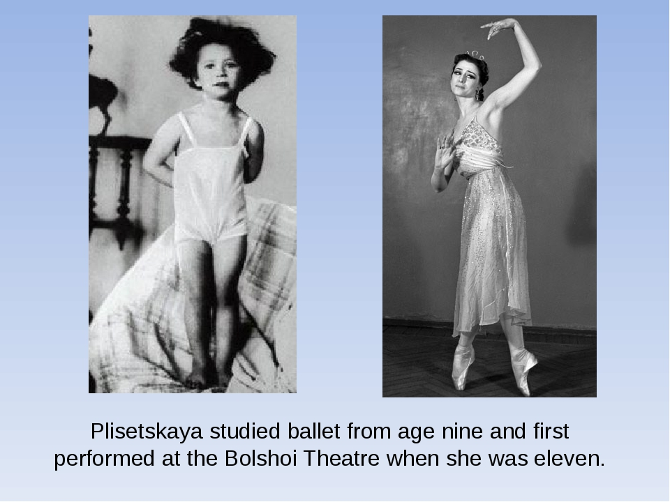Plisetskaya studied ballet from age nine and first performed at theBolshoi T...