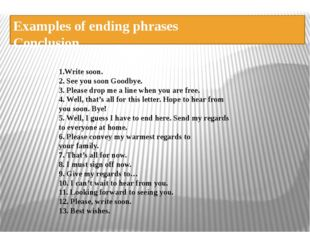 Examples of ending phrases Conclusion 1.Write soon. 2. See you soon Goodbye.