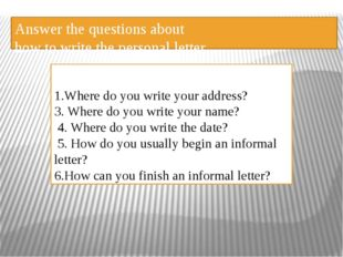Answer the questions about how to write the personal letter 1.Where do you wr