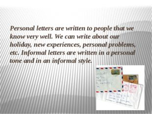 Personal letters are written to people that we know very well. We can write