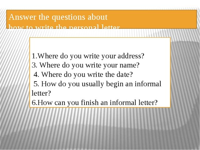 Answer the questions about how to write the personal letter 1.Where do you wr...