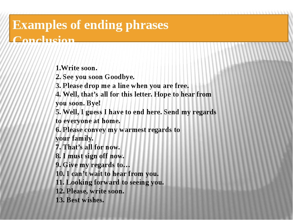 Examples of ending phrases Conclusion 1.Write soon. 2. See you soon Goodbye....