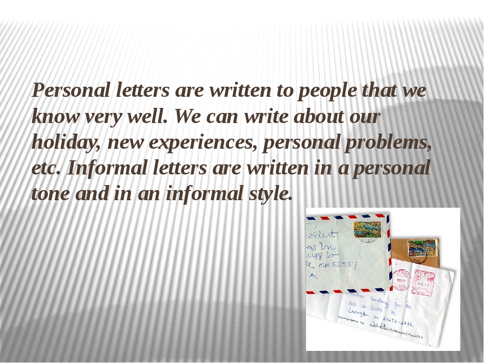 Personal letters are written to people that we know very well. We can write...