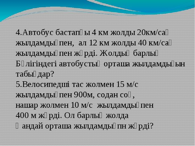4.Автобус бастапқы 4 км жолды 20км/сағ жылдамдықпен, ал 12 км жолды 40 км/сағ...