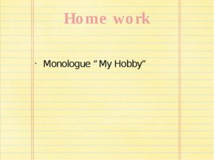 "Home work Monologue "" My Hobby"""
