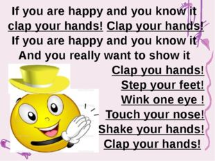If you are happy and you know it clap your hands! Clap your hands! If you ar