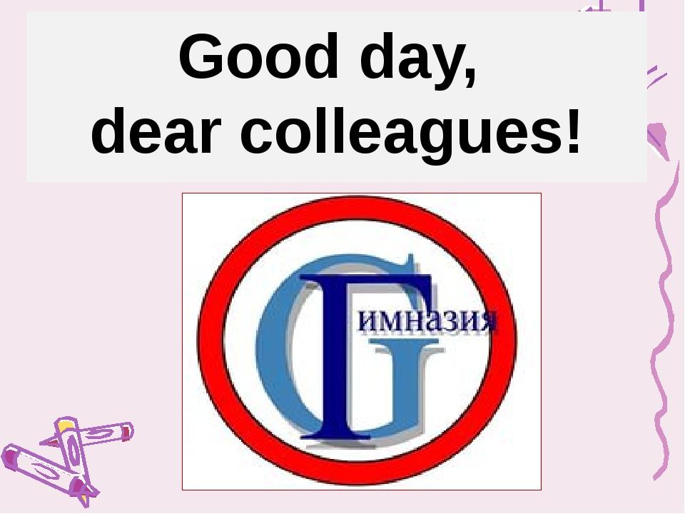 Good day, dear colleagues!