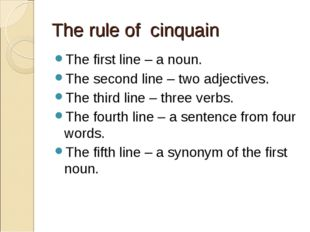 The rule of cinquain The first line – a noun. The second line – two adjective