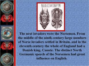 The next invaders were the Norsemen. From the middle of the ninth century lar