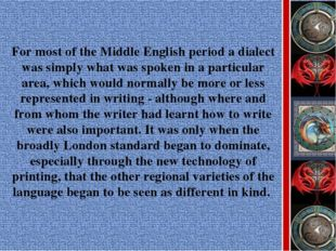 For most of the Middle English period a dialect was simply what was spoken in