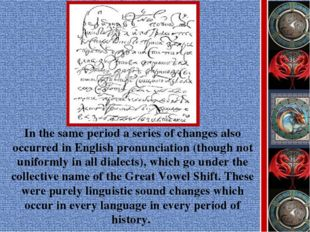 In the same period a series of changes also occurred in English pronunciation