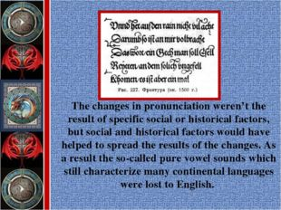 The changes in pronunciation weren't the result of specific social or histori