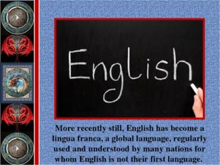 More recently still, English has become a lingua franca, a global language, r