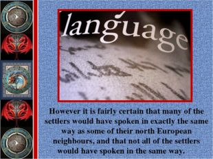 However it is fairly certain that many of the settlers would have spoken in e