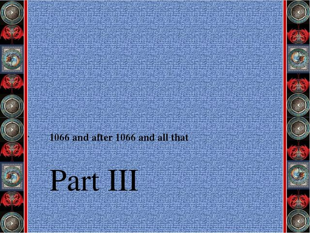Part III 1066 and after 1066 and all that