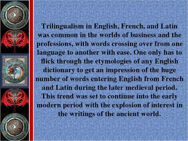 Trilingualism in English, French, and Latin was common in the worlds of busin...