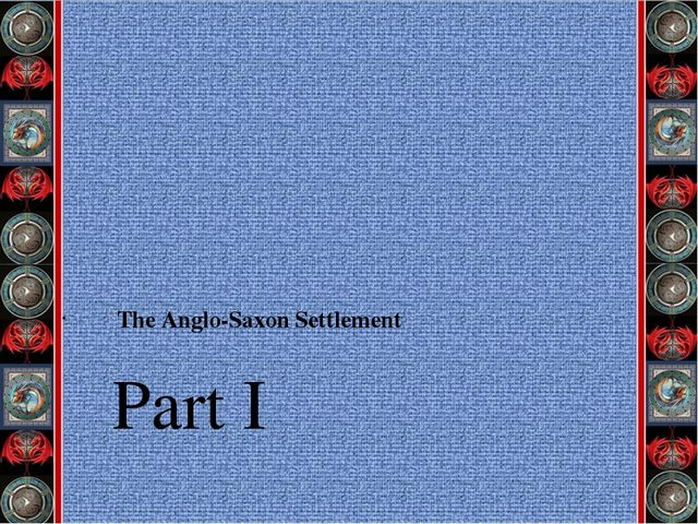 Part I The Anglo-Saxon Settlement