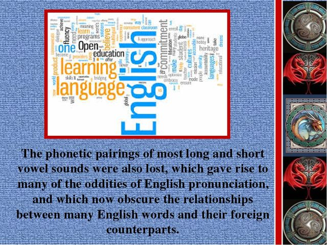 The phonetic pairings of most long and short vowel sounds were also lost, whi...