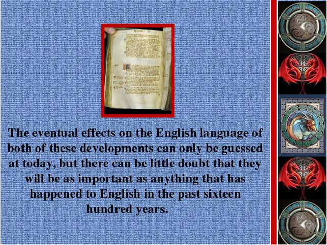 The eventual effects on the English language of both of these developments ca...