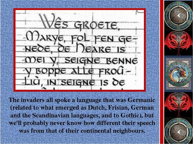 The invaders all spoke a language that was Germanic (related to what emerged...