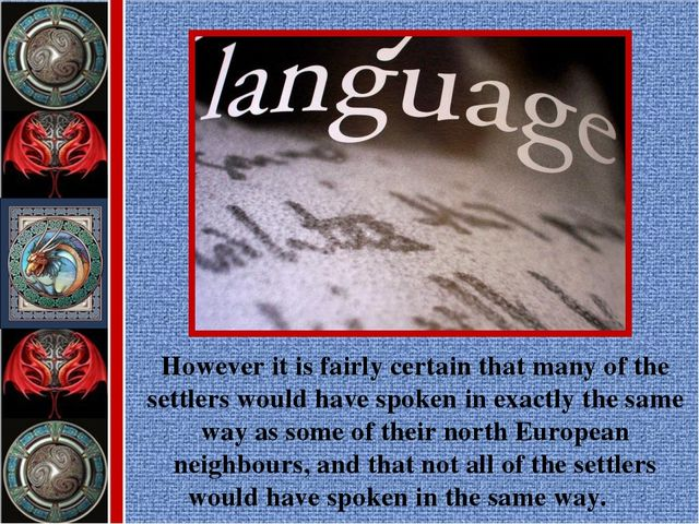 However it is fairly certain that many of the settlers would have spoken in e...