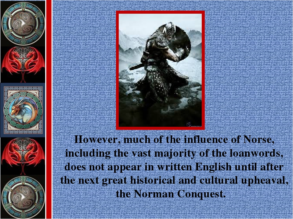 However, much of the influence of Norse, including the vast majority of the l...