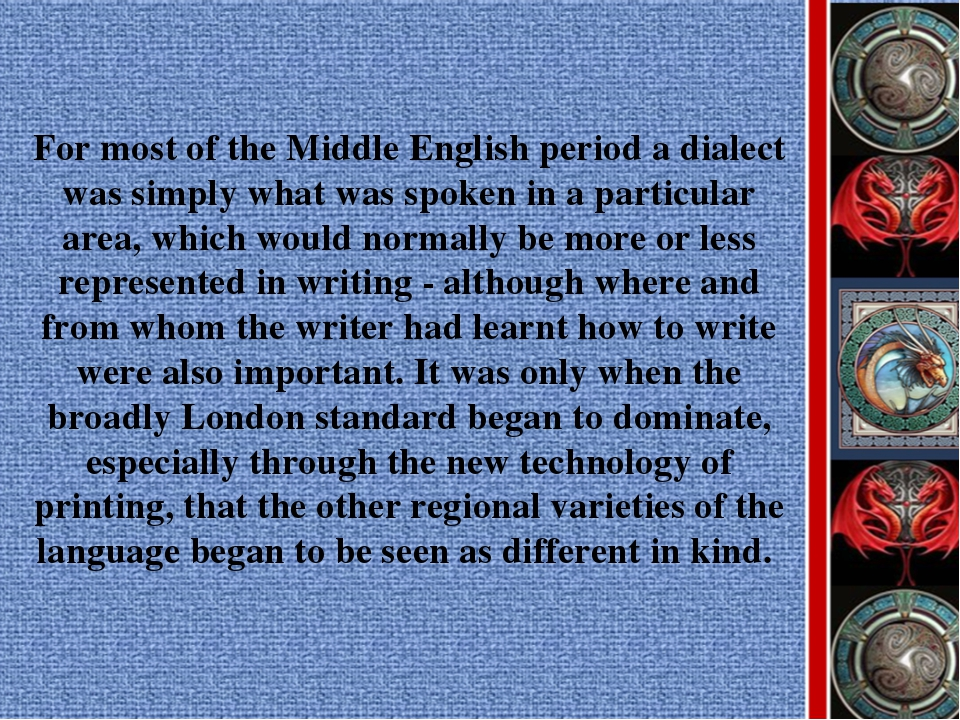 For most of the Middle English period a dialect was simply what was spoken in...