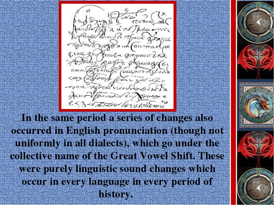In the same period a series of changes also occurred in English pronunciation...