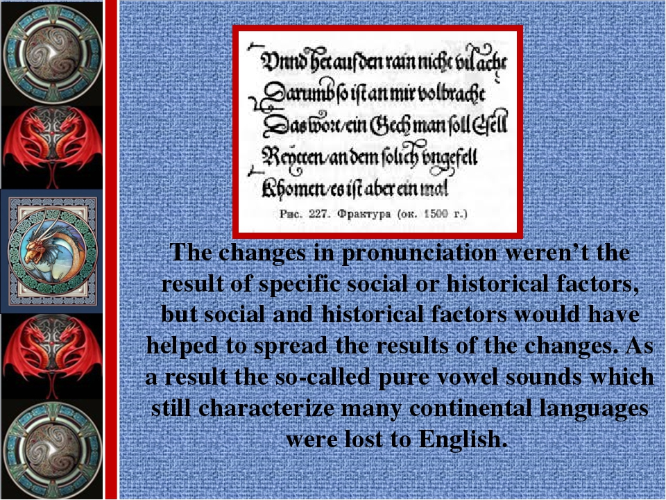 The changes in pronunciation weren't the result of specific social or histori...