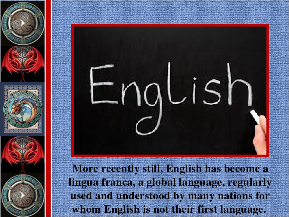 More recently still, English has become a lingua franca, a global language, r...