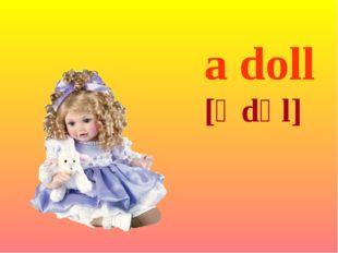 a doll [ə dɒl]