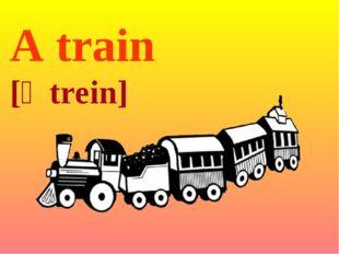 A train [ə trein]