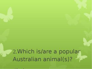2.Which is/are a popular Australian animal(s)? -Koala -Kangaroo -Emu -All of