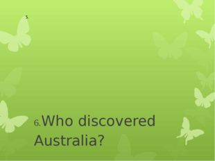6.Who discovered Australia? - Christopher Columbus - Captain Cook - Lewis an