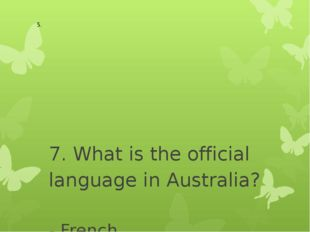 7. What is the official language in Australia? - French - German - English