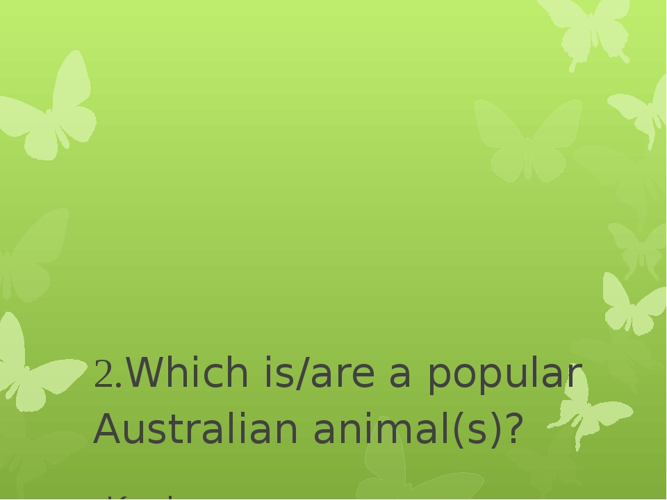2.Which is/are a popular Australian animal(s)? -Koala -Kangaroo -Emu -All of...